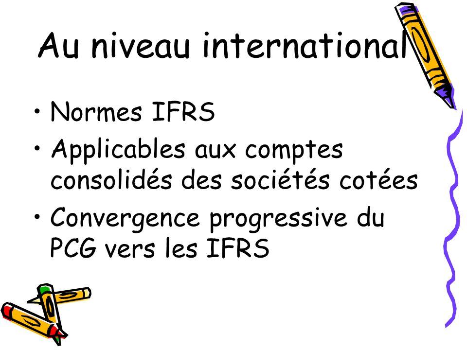 Au niveau international Normes IFRS Applicables aux comptes consolidés des sociétés cotées Convergence progressive du PCG vers les IFRS