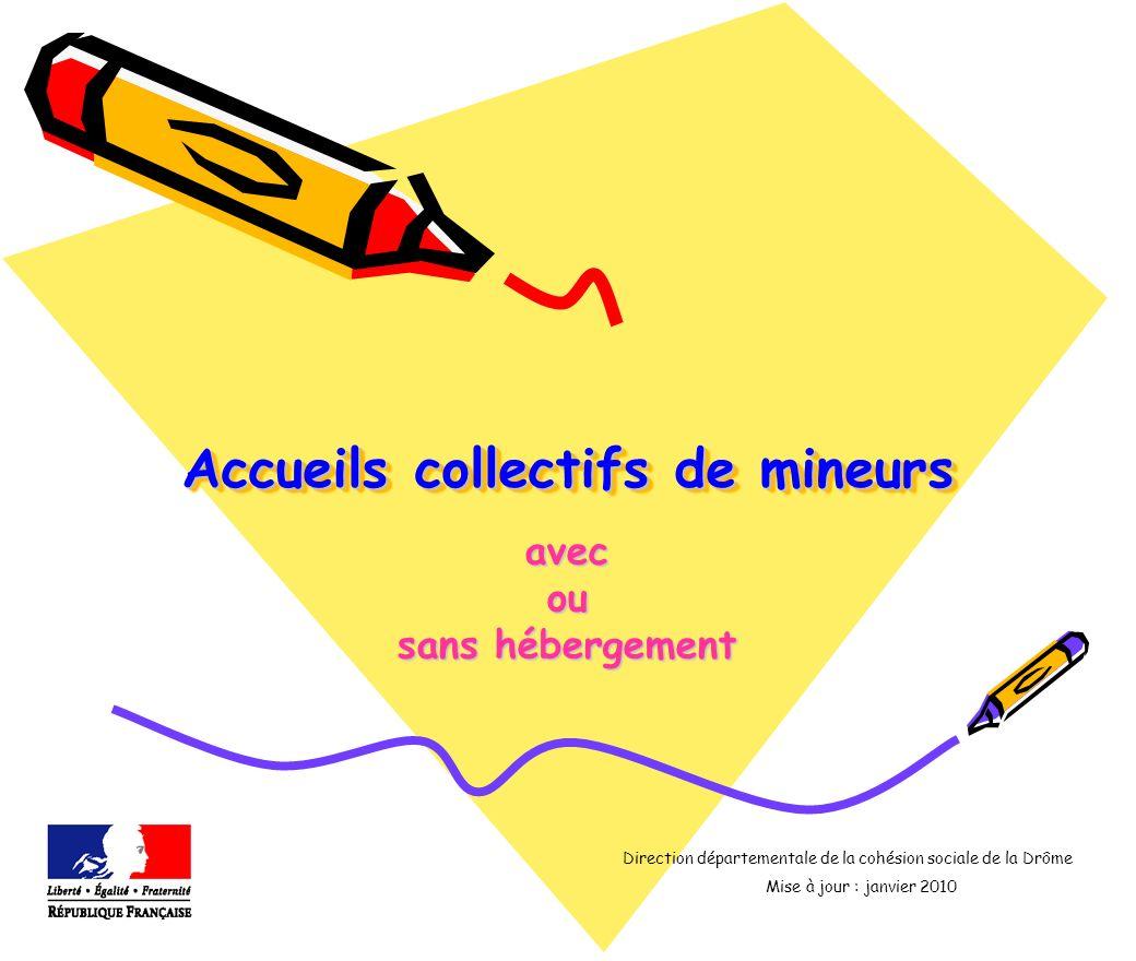 Accueils collectifs de mineurs Accueils collectifs de mineurs avecou sans hébergement Direction départementale de la cohésion sociale de la Drôme Mise