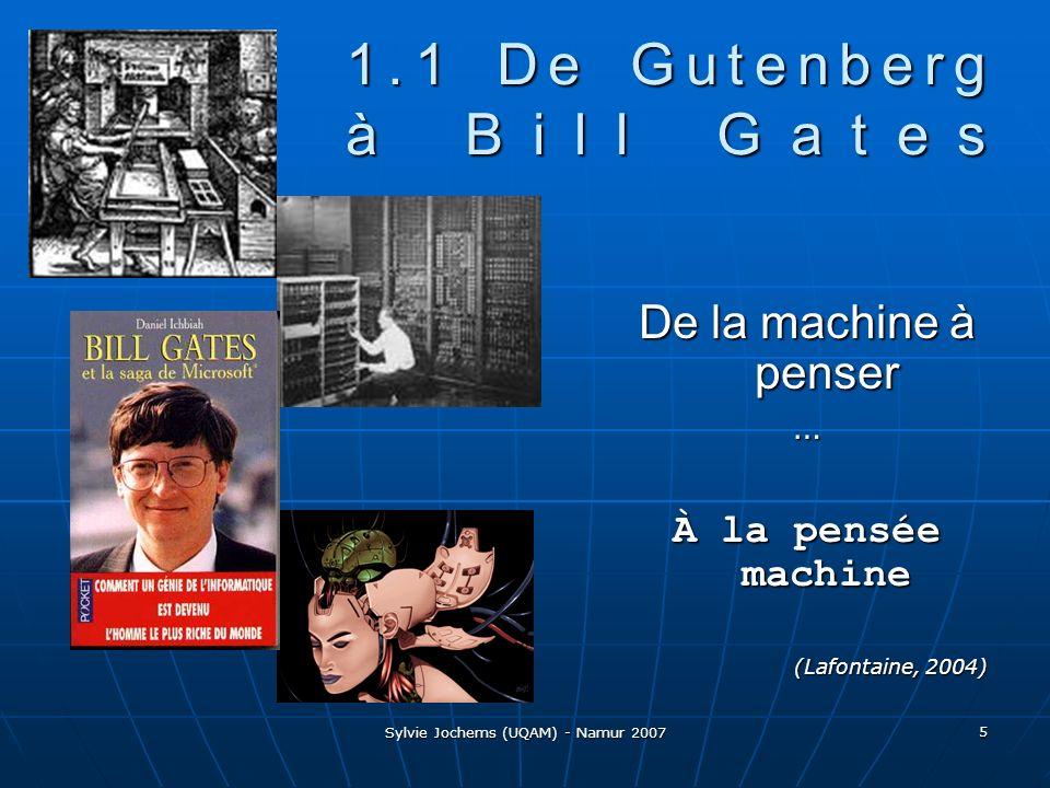 Sylvie Jochems (UQAM) - Namur 2007 5 1.1 De Gutenberg à Bill Gates De la machine à penser … À la pensée machine (Lafontaine, 2004)