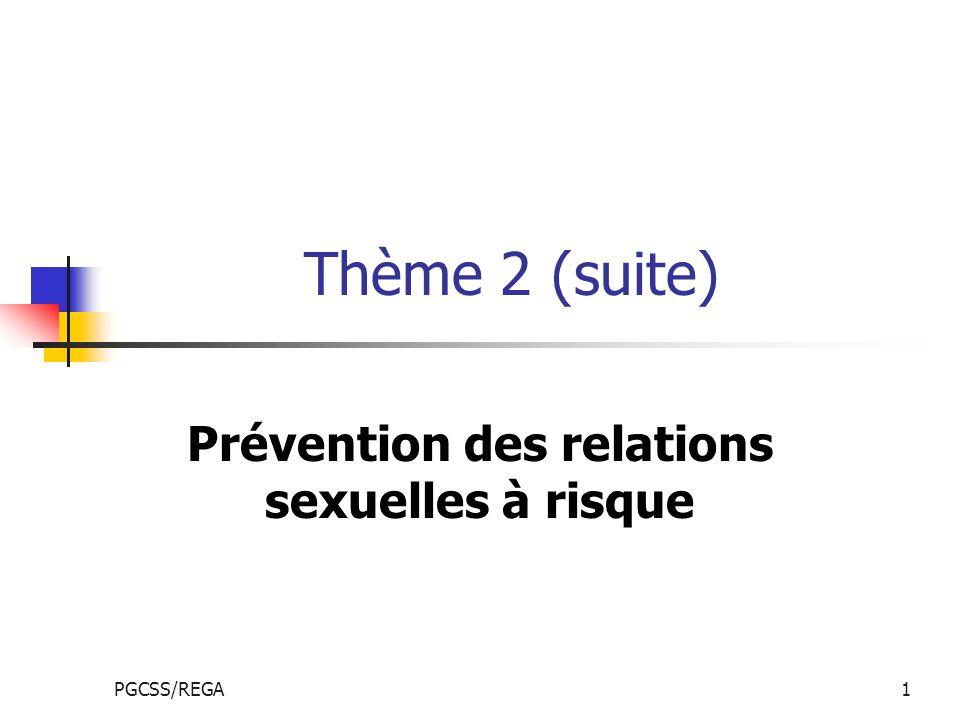 PGCSS/REGA1 Thème 2 (suite) Prévention des relations sexuelles à risque
