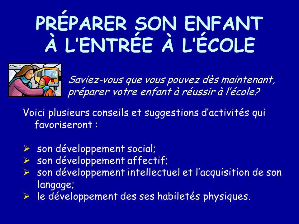 PRÉPARER SON ENFANT À LENTRÉE À LÉCOLE Saviez-vous que vous pouvez dès maintenant, préparer votre enfant à réussir à lécole? Voici plusieurs conseils