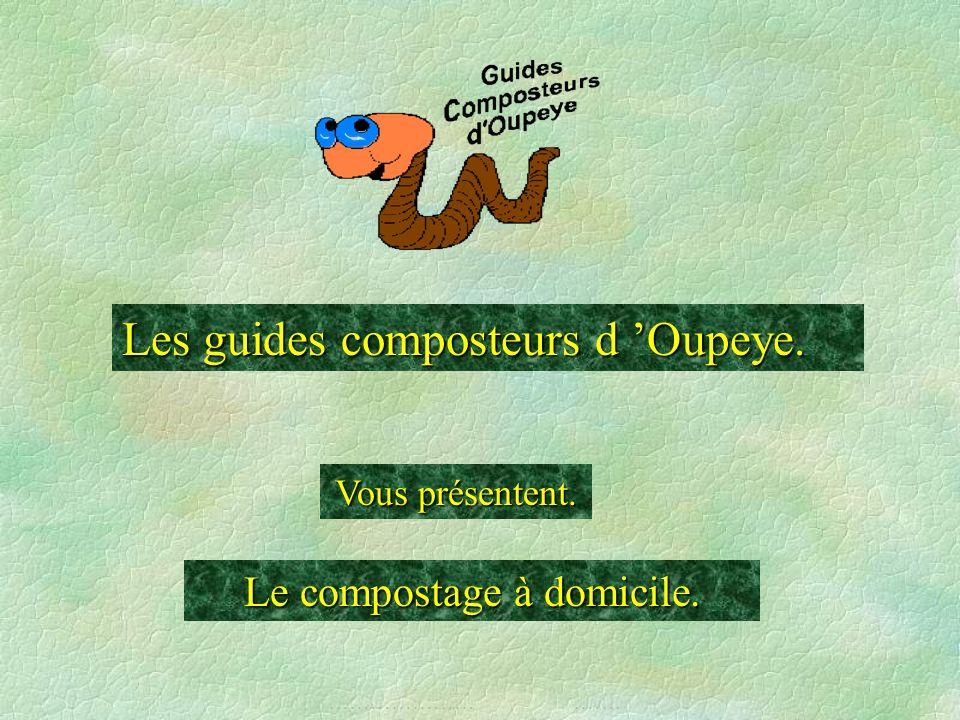 Le compostage à domicile. Vous présentent. Les guides composteurs d Oupeye. ………………… …….
