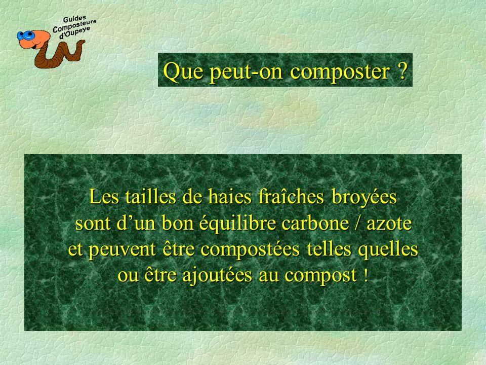 Les tailles de haies fraîches broyées sont dun bon équilibre carbone / azote et peuvent être compostées telles quelles ou être ajoutées au compost ! Q