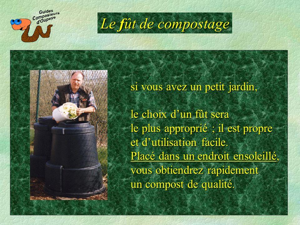 Le fût de compostage le choix dun fût sera le plus approprié ; il est propre et dutilisation facile. Placé dans un endroit ensoleillé, vous obtiendrez