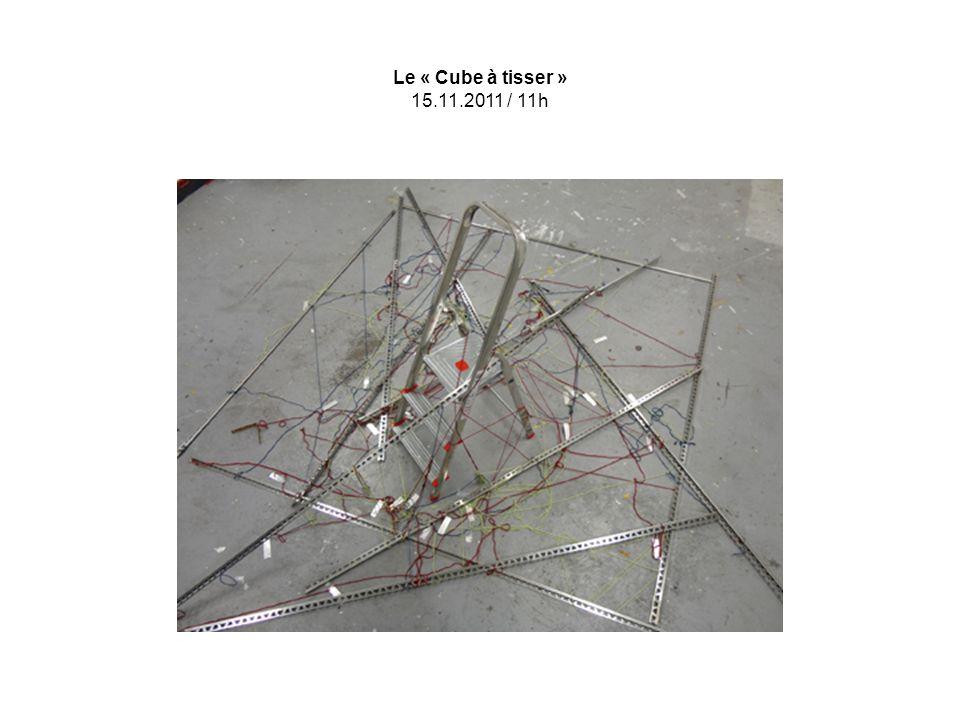 Le « Cube à tisser » 15.11.2011 / 11h