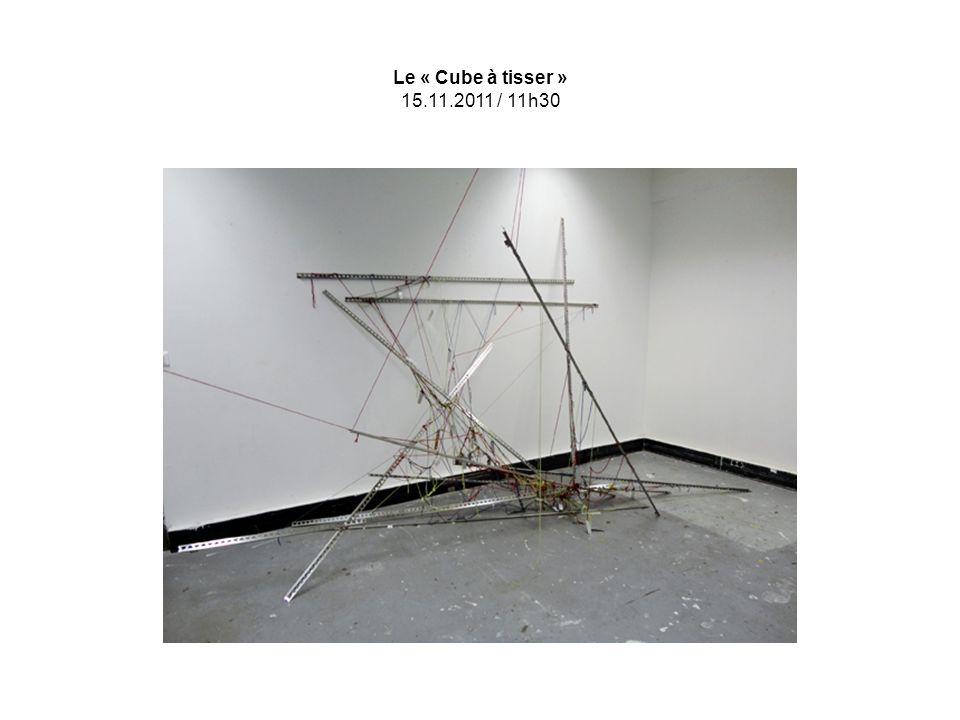 Le « Cube à tisser » 15.11.2011 / 11h30