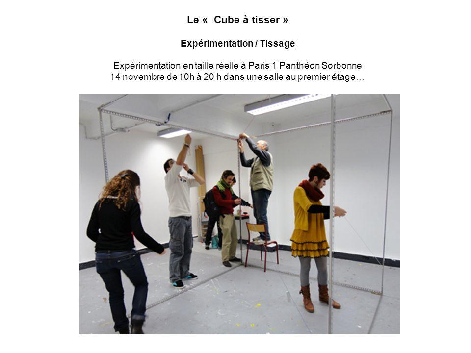 Le « Cube à tisser » Expérimentation / Tissage Expérimentation en taille réelle à Paris 1 Panthéon Sorbonne 14 novembre de 10h à 20 h dans une salle a