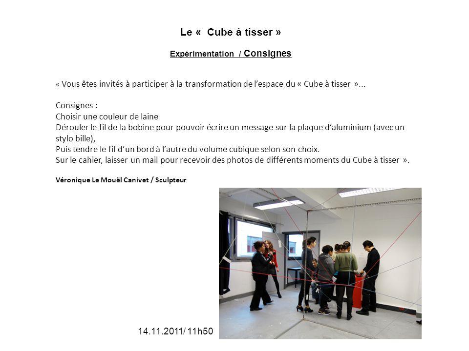 Le « Cube à tisser » Expérimentation / Consignes « Vous êtes invités à participer à la transformation de lespace du « Cube à tisser »... Consignes : C
