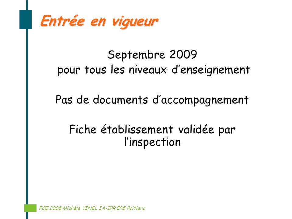 Réalisation Michèle VINEL IA-IPR EPS Entrée en vigueur Septembre 2009 pour tous les niveaux denseignement Pas de documents daccompagnement Fiche établ