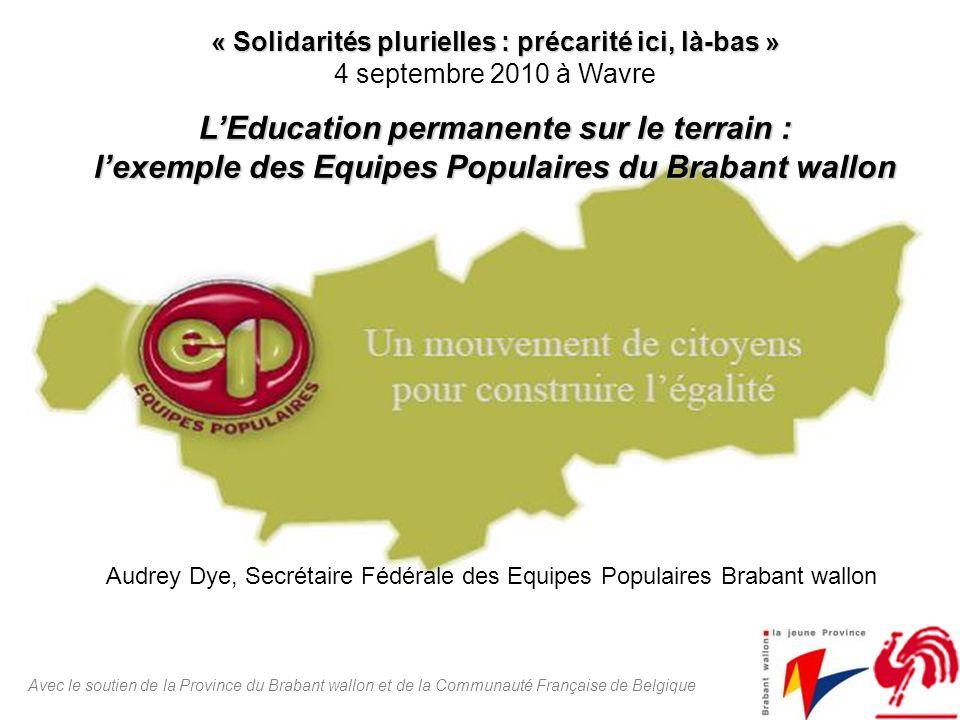 Avec le soutien de la Province du Brabant wallon et de la Communauté Française de Belgique « Solidarités plurielles : précarité ici, là-bas » « Solida