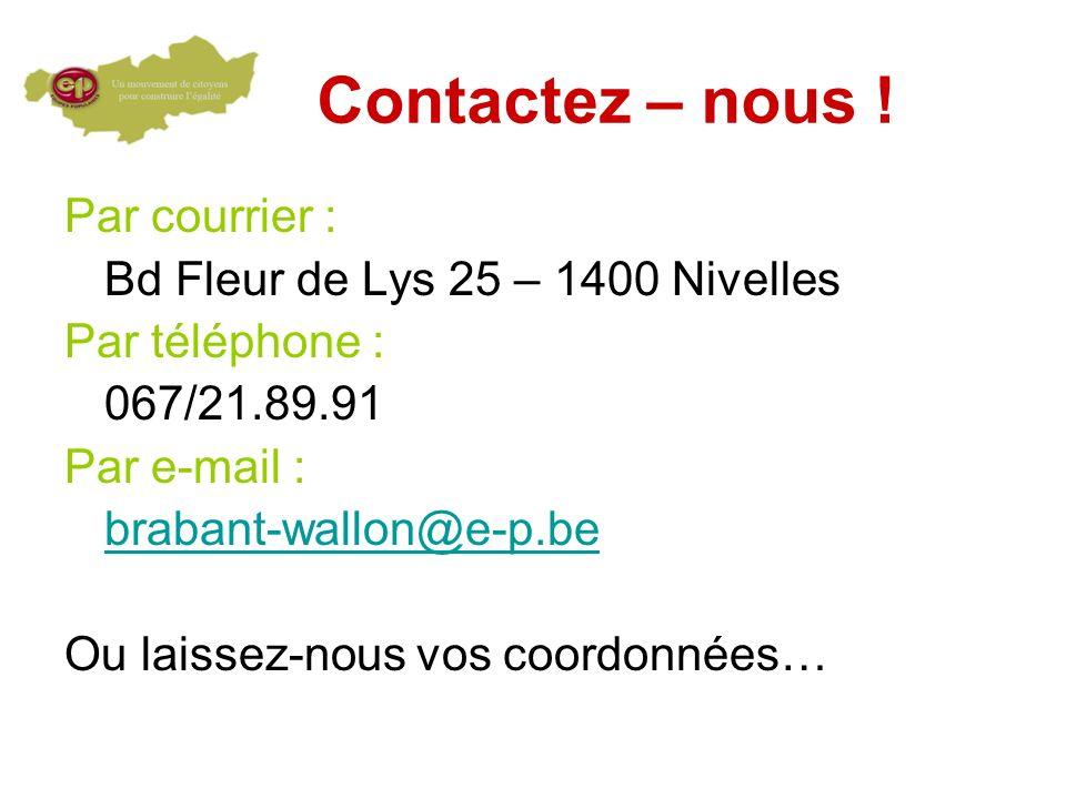 Contactez – nous ! Par courrier : Bd Fleur de Lys 25 – 1400 Nivelles Par téléphone : 067/21.89.91 Par e-mail : brabant-wallon@e-p.be Ou laissez-nous v