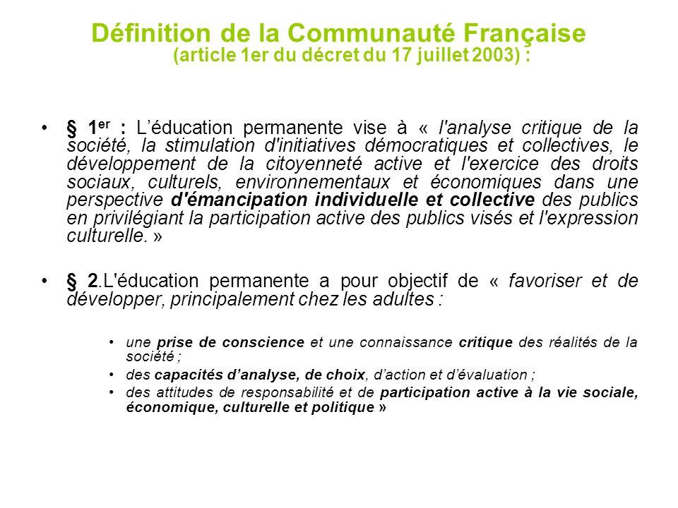 Définition de la Communauté Française (article 1er du décret du 17 juillet 2003) : § 1 er : Léducation permanente vise à « l'analyse critique de la so