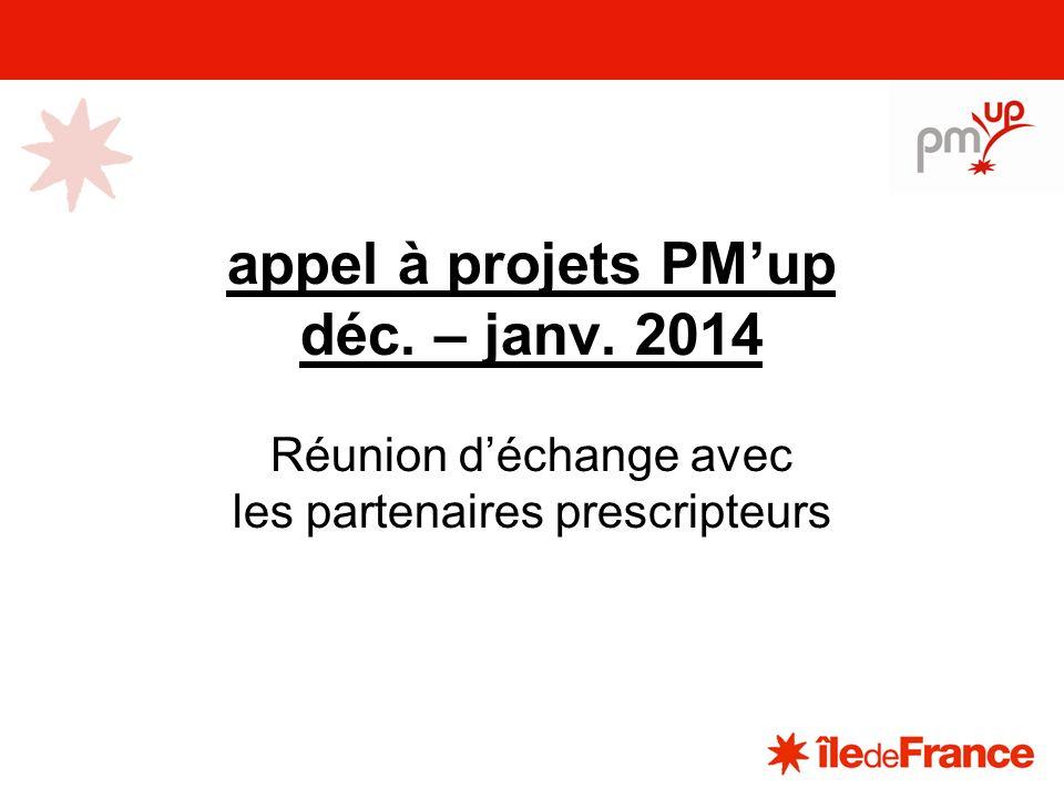 appel à projets PMup déc. – janv. 2014 Réunion déchange avec les partenaires prescripteurs