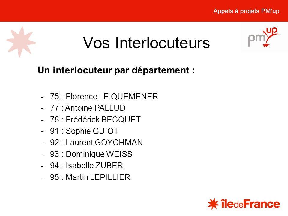 Vos Interlocuteurs Appels à projets PMup Un interlocuteur par département : -75 : Florence LE QUEMENER -77 : Antoine PALLUD -78 : Frédérick BECQUET -9