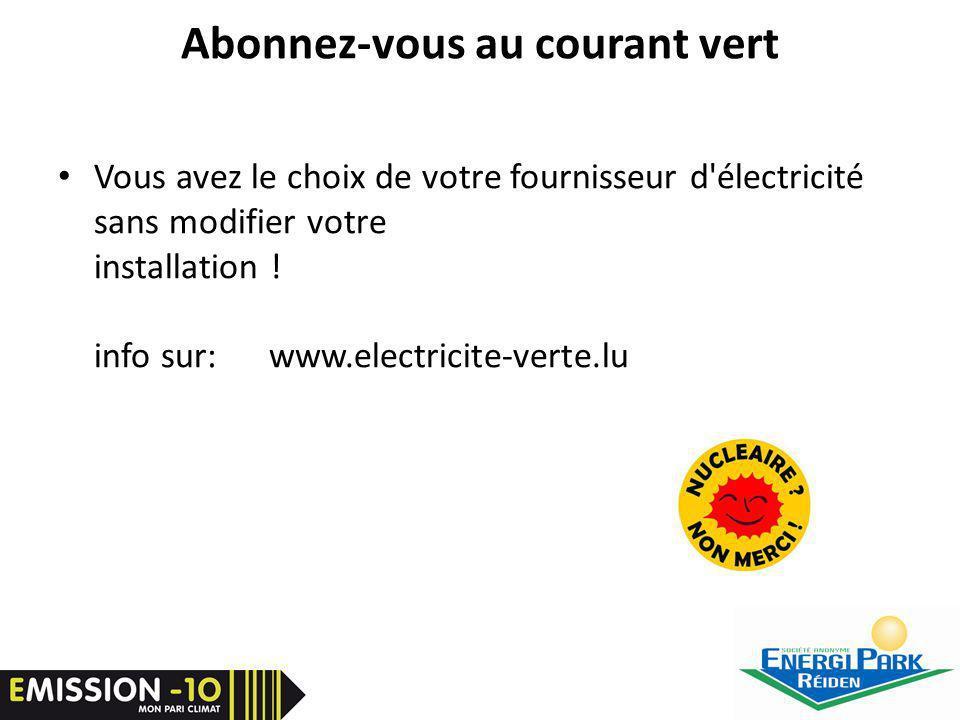 Abonnez-vous au courant vert Vous avez le choix de votre fournisseur d électricité sans modifier votre installation .