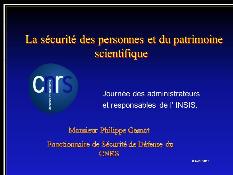 CNRS INSIS 08/04/2013 La sécurité des personnes et du patrimoine scientifique 8 avril 2013 Journée des administrateurs et responsables de l INSIS.