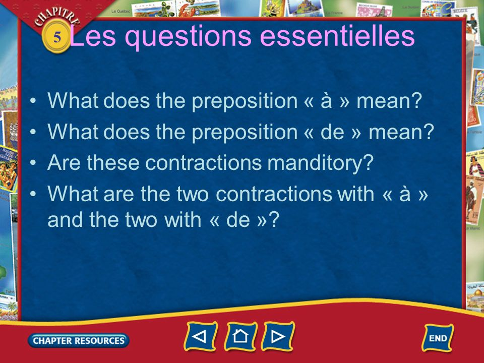 5 En bref: À = to, in or at De = from, of,or s (shows possession) Contractions are manditory with « le » and « les »