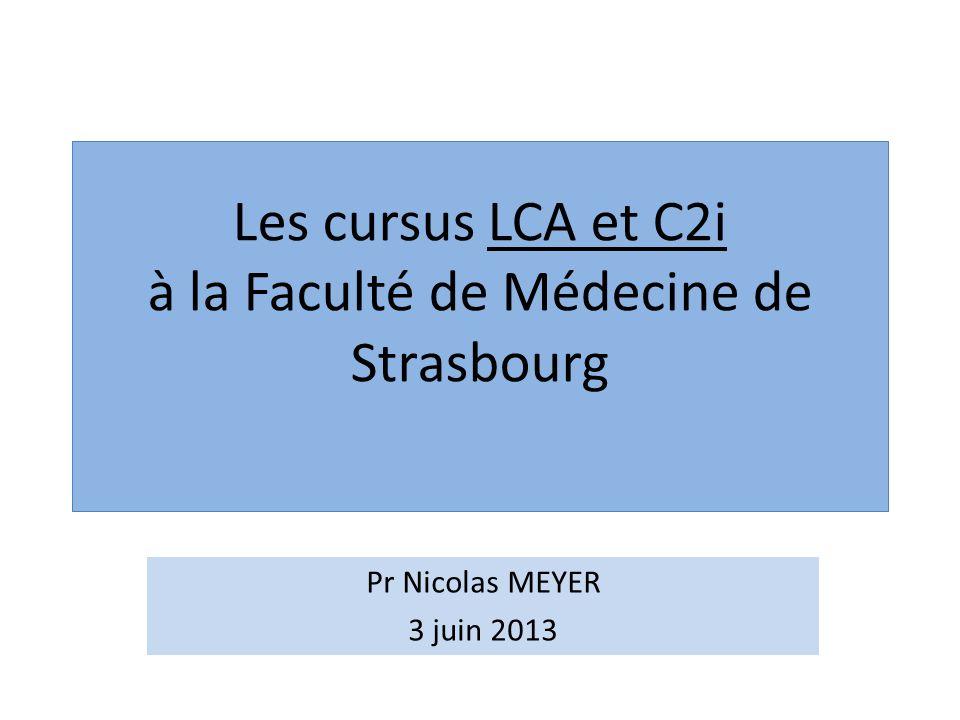 Les cursus LCA et C2i à la Faculté de Médecine de Strasbourg Pr Nicolas MEYER 3 juin 2013