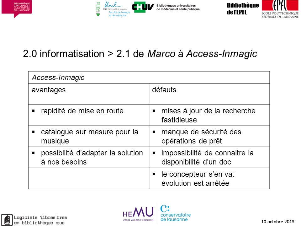 2.0 informatisation > 2.1 de Marco à Access-Inmagic Bibliothèque de lEPFL 10 octobre 2013 10 Bibliothèque de lEPFL 10 octobre 2013 10 Bibliothèque de