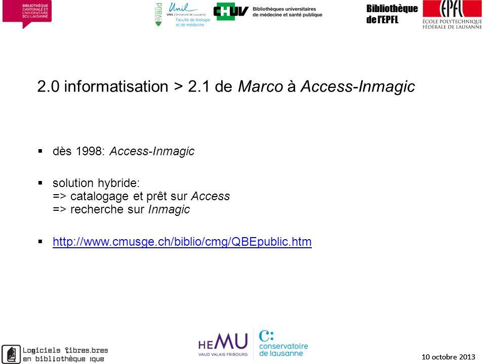 2.0 informatisation > 2.1 de Marco à Access-Inmagic Bibliothèque de lEPFL 10 octobre 2013 9 Bibliothèque de lEPFL 10 octobre 2013 9 Bibliothèque de lE