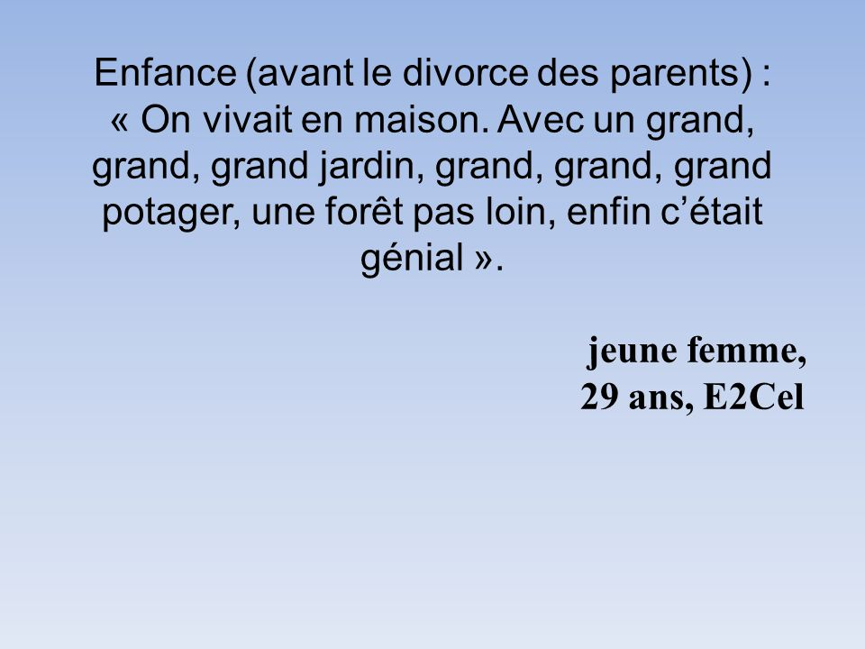 Enfance (avant le divorce des parents) : « On vivait en maison.