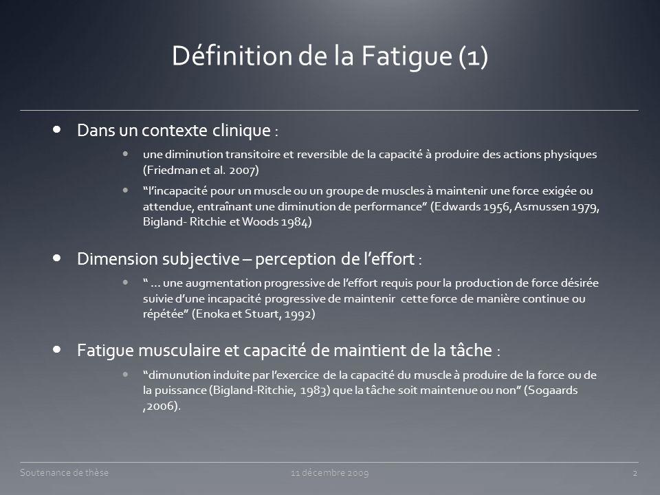 Définition de la Fatigue (1) Dans un contexte clinique : une diminution transitoire et reversible de la capacité à produire des actions physiques (Fri
