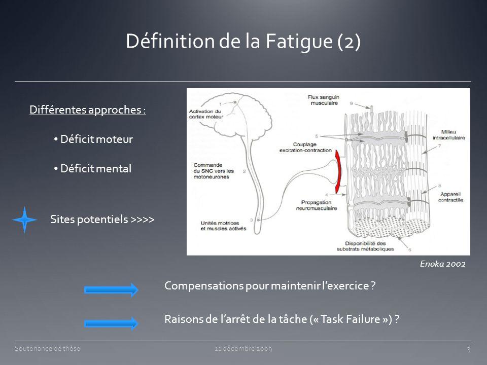 Définition de la Fatigue (2) Soutenance de thèse11 décembre 2009 Différentes approches : Déficit moteur Déficit mental Compensations pour maintenir le