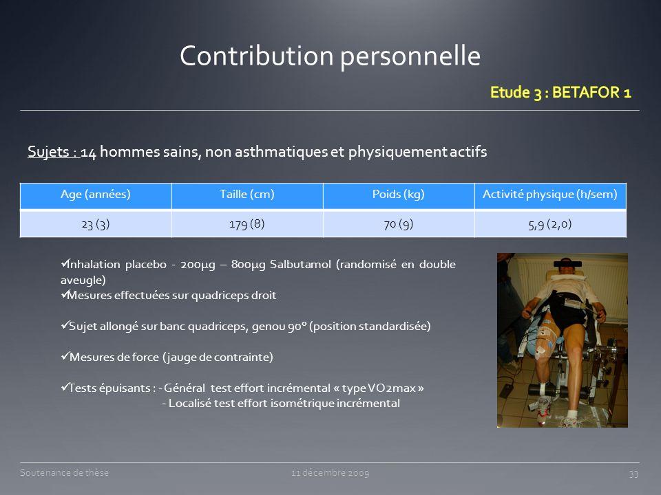 Contribution personnelle Sujets : 14 hommes sains, non asthmatiques et physiquement actifs 11 décembre 200933Soutenance de thèse Age (années)Taille (c