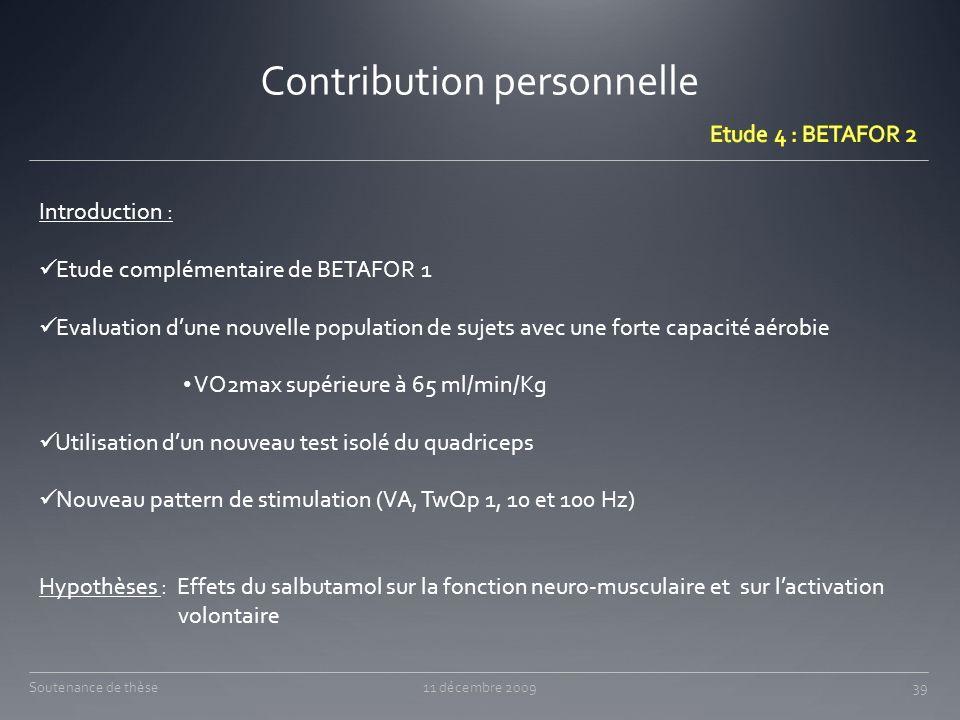 Contribution personnelle 11 décembre 200939Soutenance de thèse Introduction : Etude complémentaire de BETAFOR 1 Evaluation dune nouvelle population de