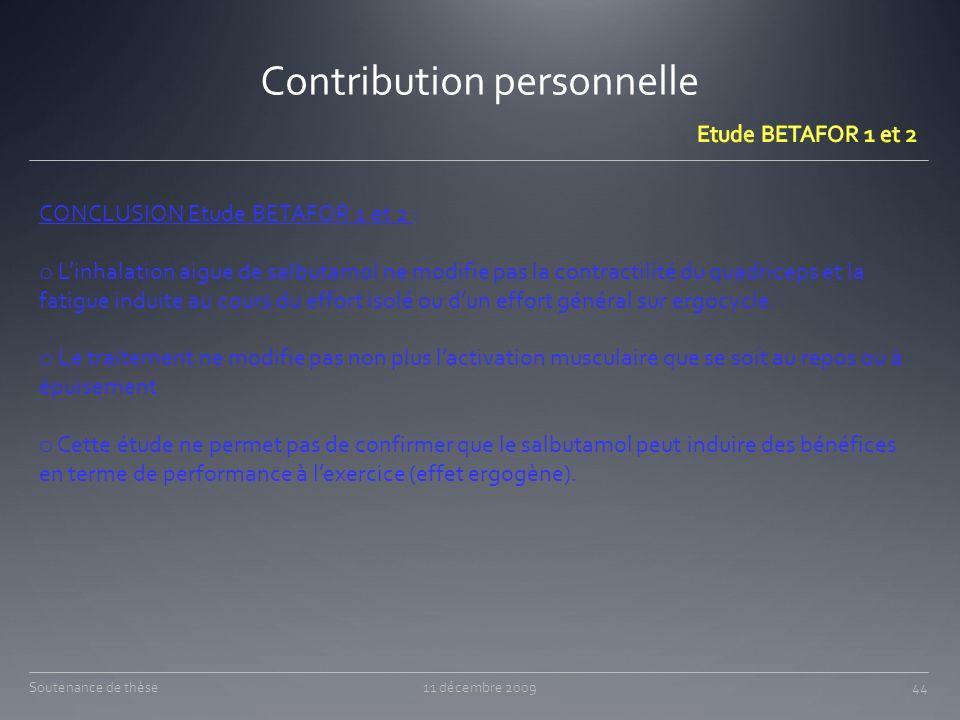 Contribution personnelle 11 décembre 200944Soutenance de thèse CONCLUSION Etude BETAFOR 1 et 2 : o Linhalation aigue de salbutamol ne modifie pas la c