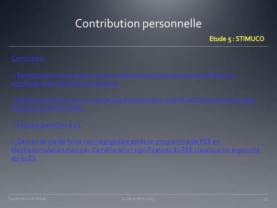 Contribution personnelle 11 décembre 200953Soutenance de thèse Conclusion : o Randomisation correcte au niveau de la fonction pulmonaire mais différen