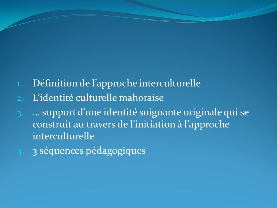 1. Définition de lapproche interculturelle 2. Lidentité culturelle mahoraise 3. … support dune identité soignante originale qui se construit au traver