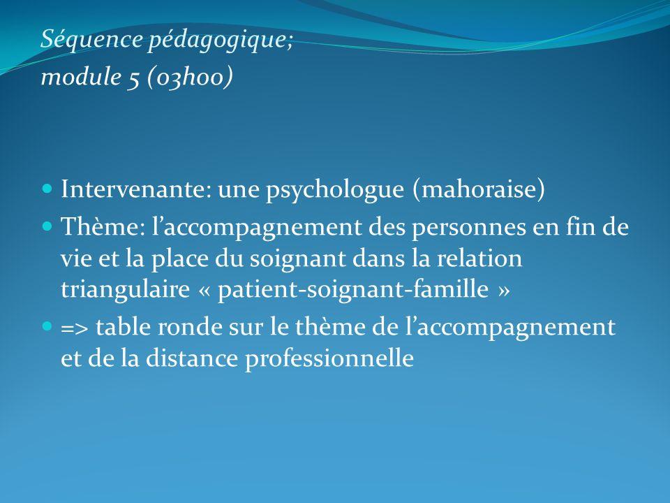 Séquence pédagogique; module 5 (03h00) Intervenante: une psychologue (mahoraise) Thème: laccompagnement des personnes en fin de vie et la place du soi