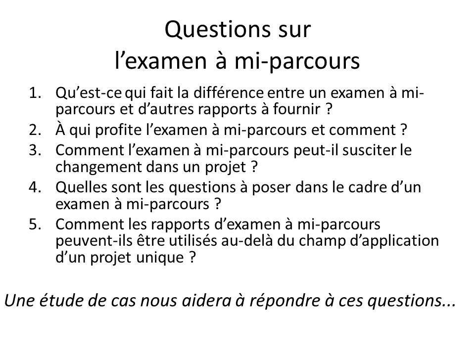 Questions sur lexamen à mi-parcours 1.Quest-ce qui fait la différence entre un examen à mi- parcours et dautres rapports à fournir .