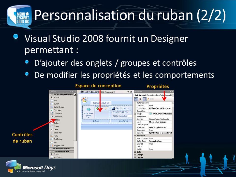 Personnalisation du ruban (2/2) Visual Studio 2008 fournit un Designer permettant : Dajouter des onglets / groupes et contrôles De modifier les propri