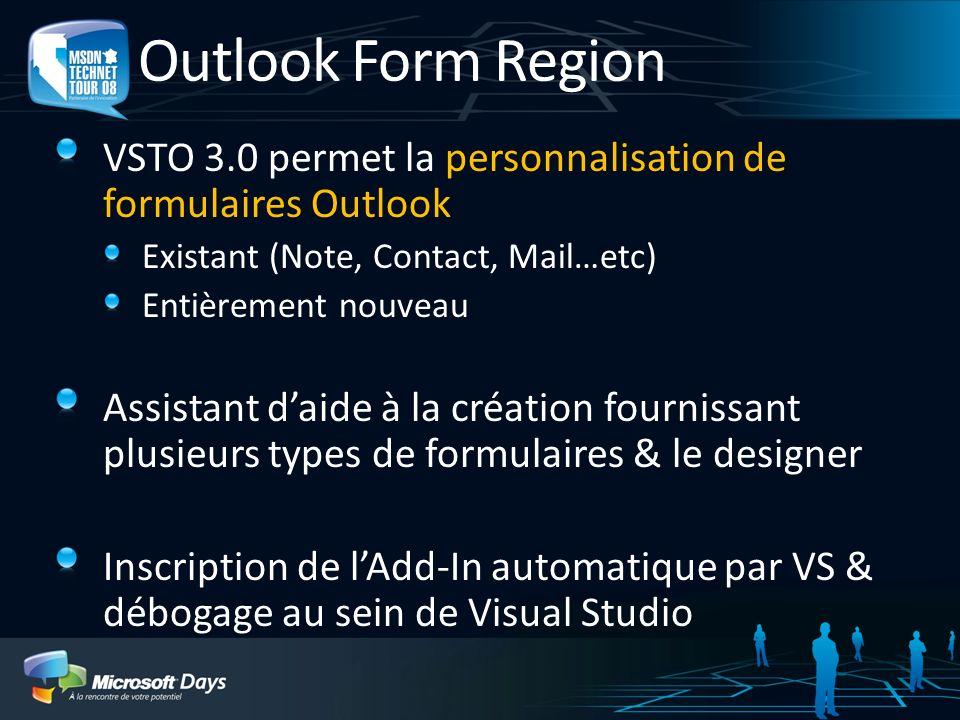 Outlook Form Region VSTO 3.0 permet la personnalisation de formulaires Outlook Existant (Note, Contact, Mail…etc) Entièrement nouveau Assistant daide