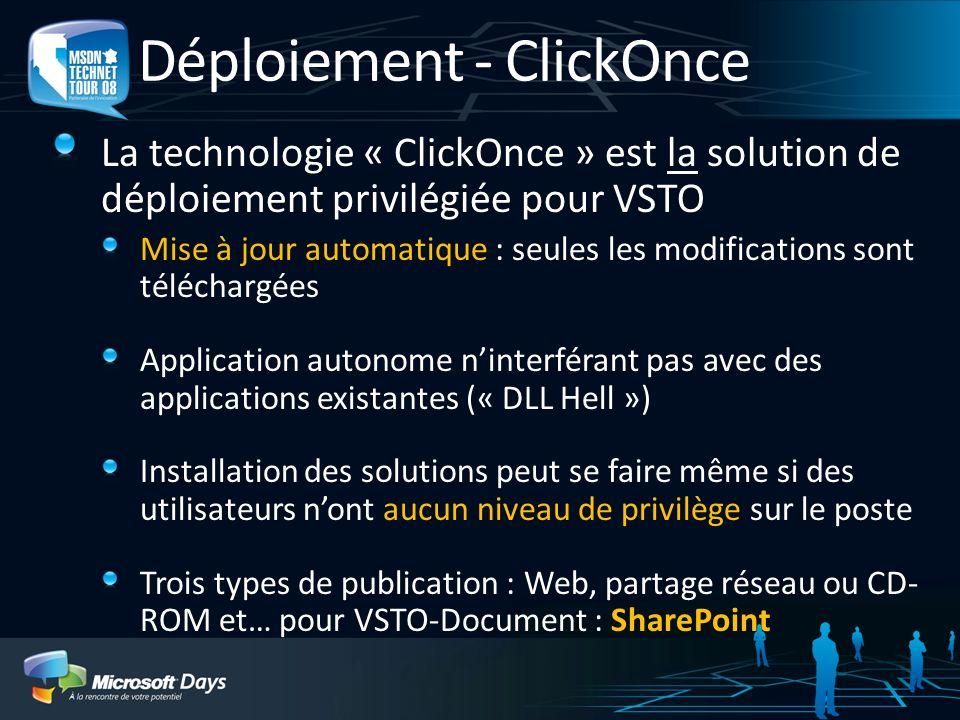 Déploiement - ClickOnce La technologie « ClickOnce » est la solution de déploiement privilégiée pour VSTO Mise à jour automatique : seules les modific