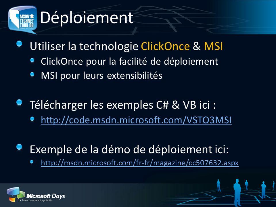 Déploiement Utiliser la technologie ClickOnce & MSI ClickOnce pour la facilité de déploiement MSI pour leurs extensibilités Télécharger les exemples C