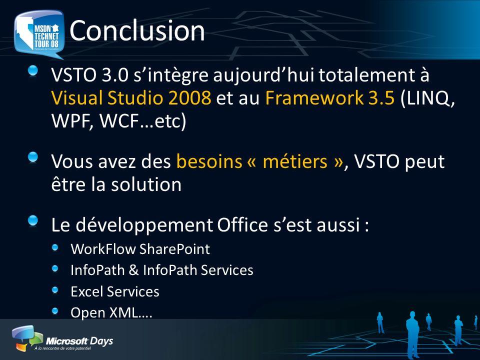 VSTO 3.0 sintègre aujourdhui totalement à Visual Studio 2008 et au Framework 3.5 (LINQ, WPF, WCF…etc) Vous avez des besoins « métiers », VSTO peut êtr