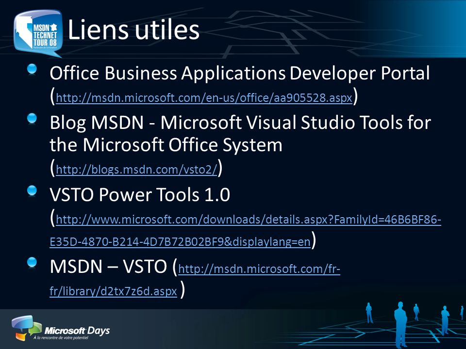 Liens utiles Office Business Applications Developer Portal ( http://msdn.microsoft.com/en-us/office/aa905528.aspx ) http://msdn.microsoft.com/en-us/of