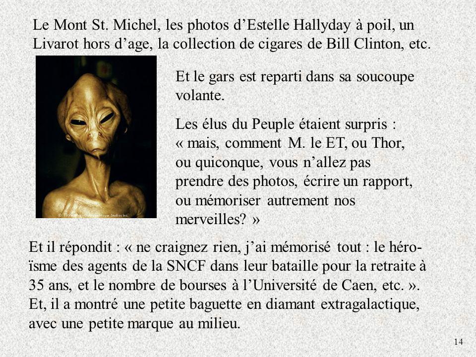 14 Le Mont St. Michel, les photos dEstelle Hallyday à poil, un Livarot hors dage, la collection de cigares de Bill Clinton, etc. Et il répondit : « ne