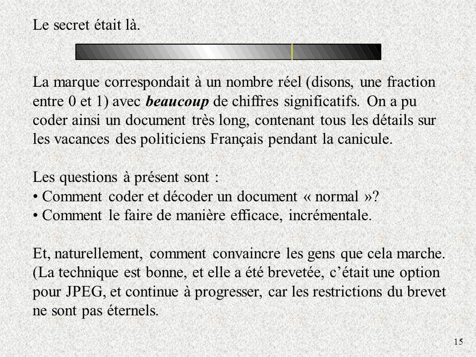 15 Le secret était là. La marque correspondait à un nombre réel (disons, une fraction entre 0 et 1) avec beaucoup de chiffres significatifs. On a pu c