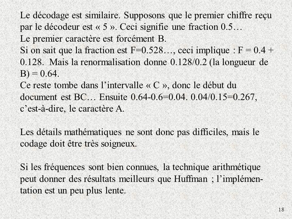 18 Le décodage est similaire. Supposons que le premier chiffre reçu par le décodeur est « 5 ». Ceci signifie une fraction 0.5… Le premier caractère es