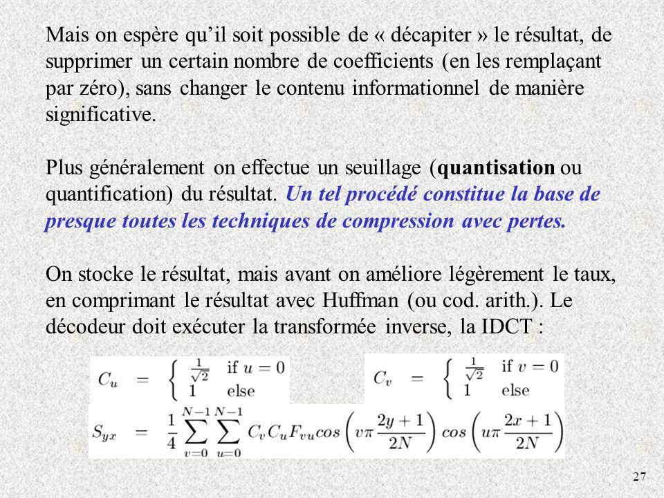 27 Mais on espère quil soit possible de « décapiter » le résultat, de supprimer un certain nombre de coefficients (en les remplaçant par zéro), sans changer le contenu informationnel de manière significative.