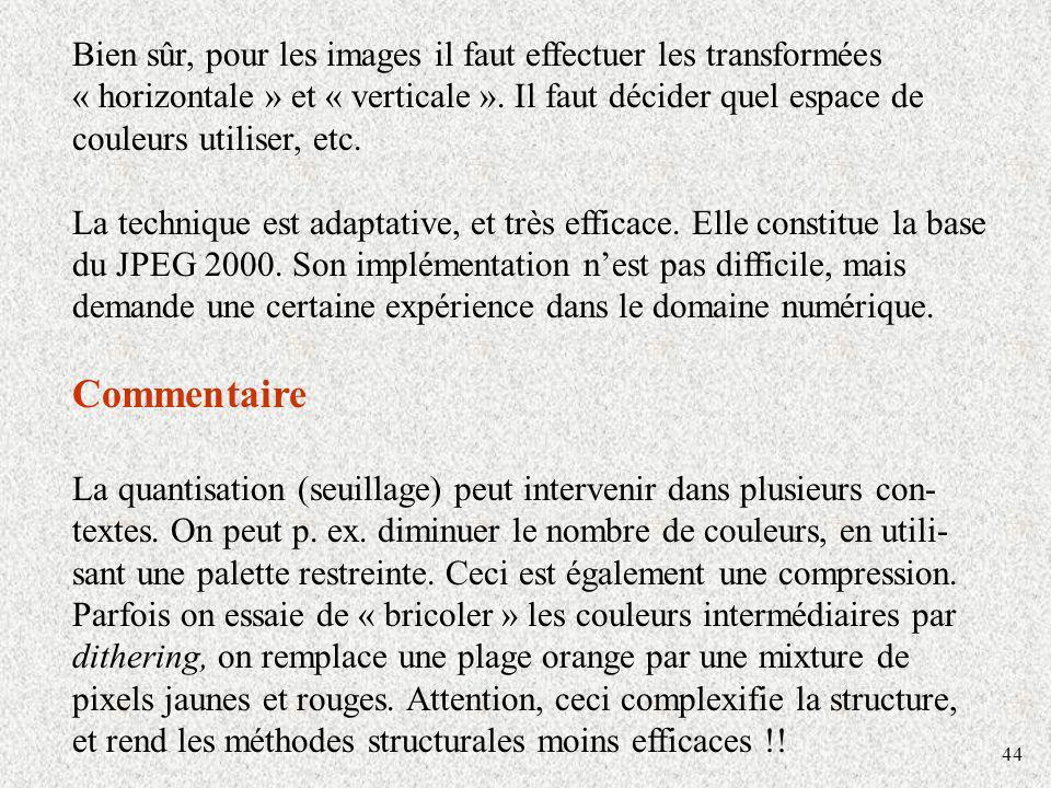 44 Bien sûr, pour les images il faut effectuer les transformées « horizontale » et « verticale ». Il faut décider quel espace de couleurs utiliser, et