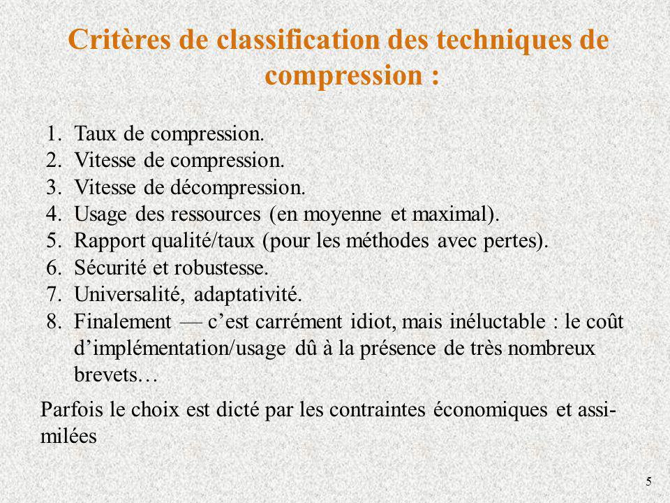 5 Critères de classification des techniques de compression : 1.Taux de compression. 2.Vitesse de compression. 3.Vitesse de décompression. 4.Usage des