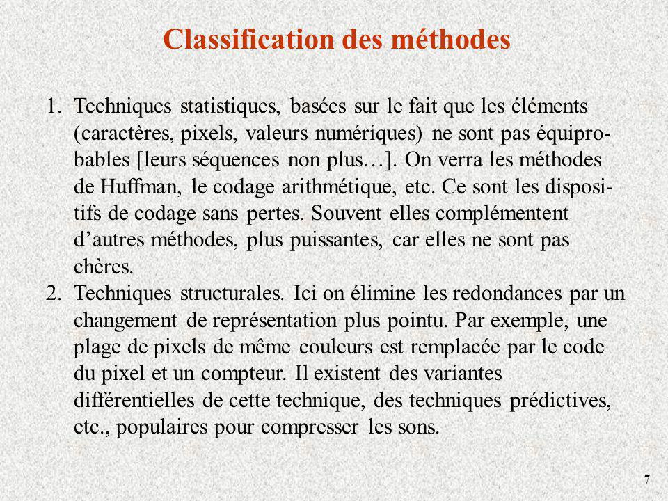 7 Classification des méthodes 1.Techniques statistiques, basées sur le fait que les éléments (caractères, pixels, valeurs numériques) ne sont pas équipro- bables [leurs séquences non plus…].