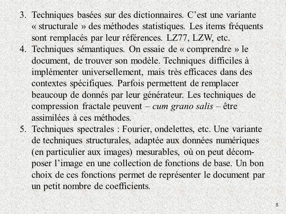8 3.Techniques basées sur des dictionnaires. Cest une variante « structurale » des méthodes statistiques. Les items fréquents sont remplacés par leur