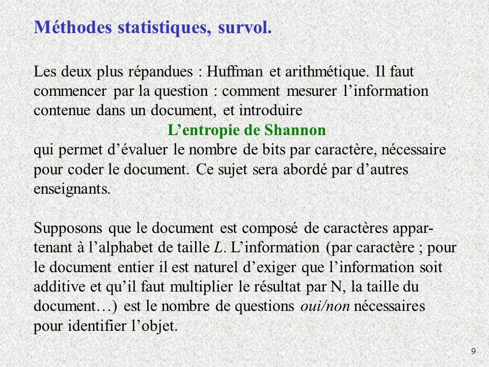 9 Méthodes statistiques, survol. Les deux plus répandues : Huffman et arithmétique. Il faut commencer par la question : comment mesurer linformation c