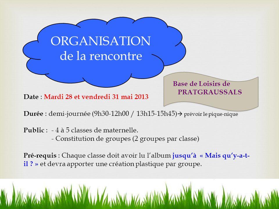 ORGANISATION de la rencontre Date : Mardi 28 et vendredi 31 mai 2013 Durée : demi-journée (9h30-12h00 / 13h15-15h45) prévoir le pique-nique Public : - 4 à 5 classes de maternelle.